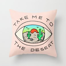 TAKE ME TO THE DESERT Throw Pillow