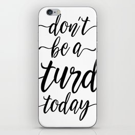 Don't Be A Turd Today Handwritten Quote iPhone Skin