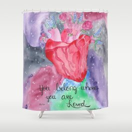 You Belong Where You are Loved Shower Curtain