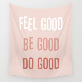 Feel good Be good Do good Wall Tapestry