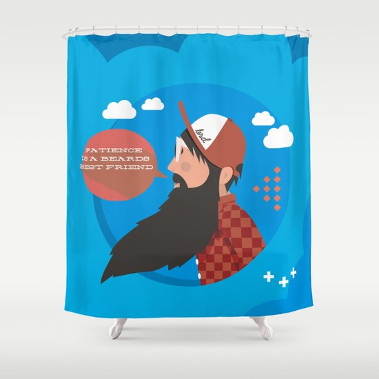 Patience is a beards best friend Shower Curtain
