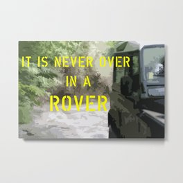 It is never over in a Rover Metal Print