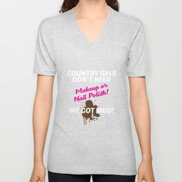 Country Gals Don't Need Makeup, We Need Mud Funny T-shirt Unisex V-Neck