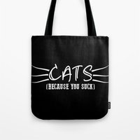 because cats Tote Bags featuring Cats Because You Suck Print by Bee :)