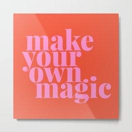 Make Your Own Magic   Pink and Orange Metal Print