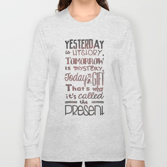 Today is a Gift Long Sleeve T-shirt