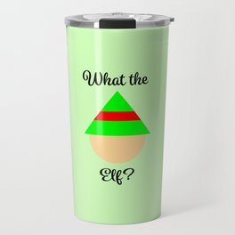 What the Elf? (What the eff? / What the fuck?) Travel Mug