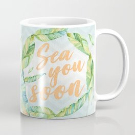 Sea You Soon Coffee Mug
