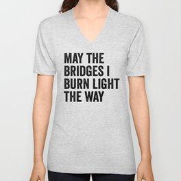 May The Bridges I Burn Light The Way Unisex V-Neck