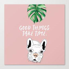 Good things take time.  Frenchie Canvas Print