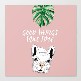 Good things take time.  Frenchie Canvas Print
