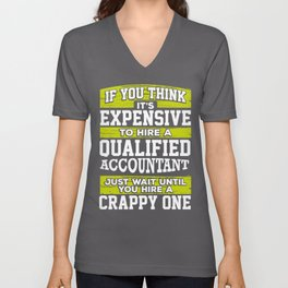 Accountant Gift If You Think It's Expensive to Hire a Qualified Accountant Just Wait Until You Hire Unisex V-Neck