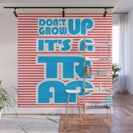Don't Grow Up, It's A Trap Wall Mural