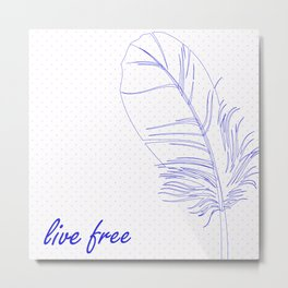 Live Free Feather Metal Print