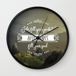 Jobs fill your pocket, adventures fill your soul Wall Clock