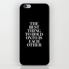The Best Thing to Hold Onto is Each Other black-white typography poster bedroom home wall decor iPhone Skin