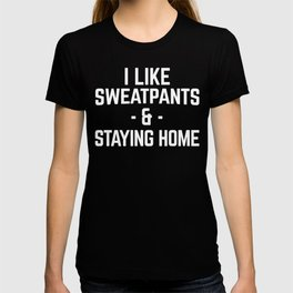 Sweatpants & Staying Home Funny Quote T-shirt