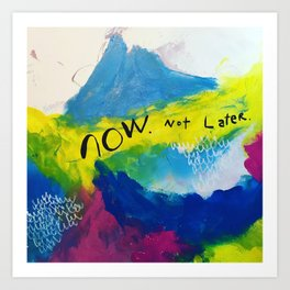 Now. Not later. Art Print