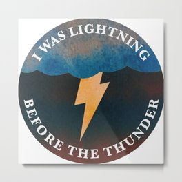 i was lightning before the thunder Metal Print