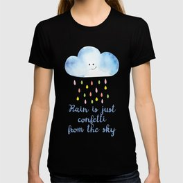 Rain is just confetti from the sky T-shirt