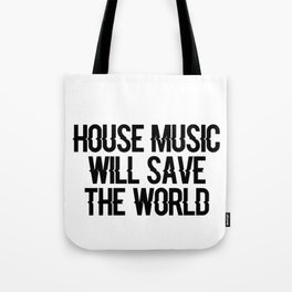 House Music Will Save The World Tote Bag