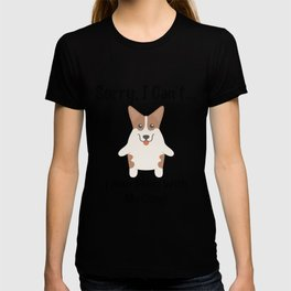 Sorry I Can't I Have Plans With My Corgi Funny Dog Design T-shirt
