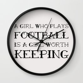 A girl who plays football is a girl worth keeping Wall Clock