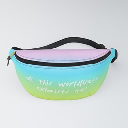 Worldliness exhaus me! Fanny Pack