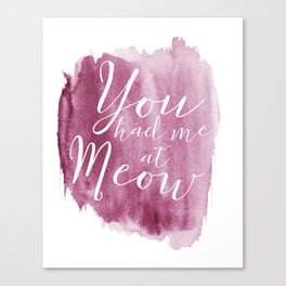 You had me at Meow (watercolor) Canvas Print