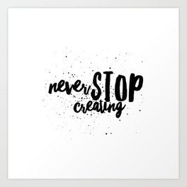 Never Stop Creating Art Print