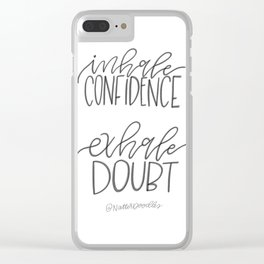 Inhale Confidence, Exhale Doubt Clear iPhone Case