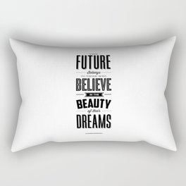 The Future Belongs to Those Who Believe in the Beauty of Their Dreams modern home room wall decor Rectangular Pillow