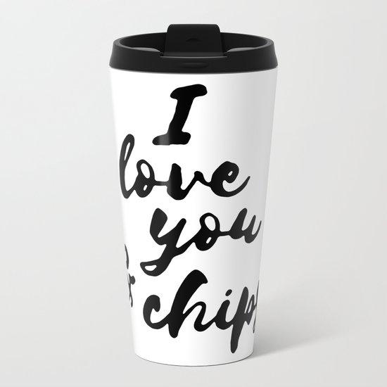 I love you & chips Metal Travel Mug