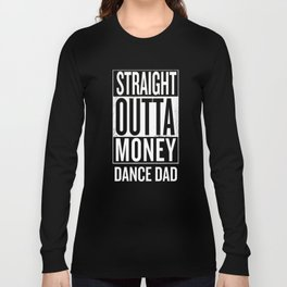 Straight Outta Money Dance Dad Funny T Shirts Long Sleeve T-shirt