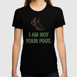 I am not your foot. T-shirt