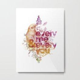 Every you and every me. Metal Print