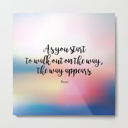 As you start to walk out on the way, the way appears. Rumi Metal Print