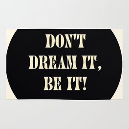 Don't dream it, be it! Rug
