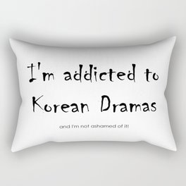 I'm addicted to Korean dramas Rectangular Pillow
