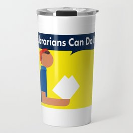 Librarians Can Do It! Travel Mug