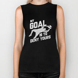 My Goal Is To Deny Yours Soccer Goalie Biker Tank