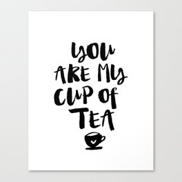 You Are My Cup of Tea black and white modern typography quote poster bedroom wall art home decor Canvas Print