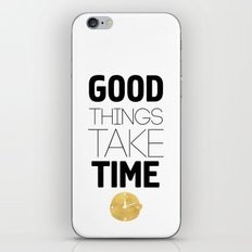 GOOD THINGS TAKE TIME - wisdom quote iPhone & iPod Skin