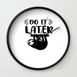 Do It Later Funny Sloth Sayings Wall Clock