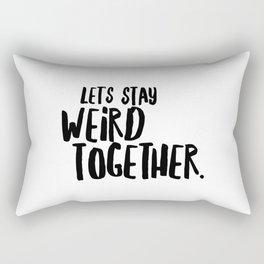 let's stay weird together Rectangular Pillow