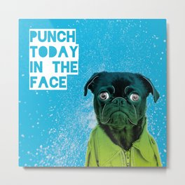 Punch today in the face Metal Print