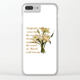 Daffodils That Come Before The Swallow Dares Shakespeare Quote Clear iPhone Case