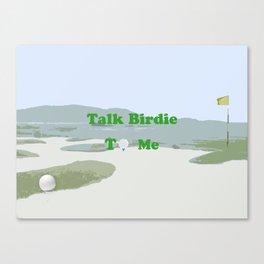 Talk Birdie to Me Canvas Print