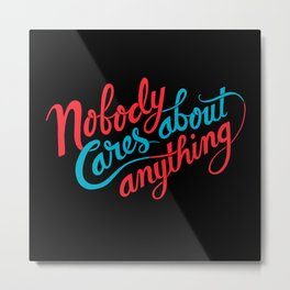 Nobody Cares About Anything Metal Print