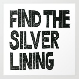 FIND THE SILVER LINING  Art Print